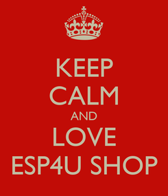 Poster: KEEP CALM AND LOVE ESP4U SHOP