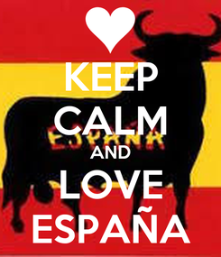 Poster: KEEP CALM AND LOVE ESPAÑA