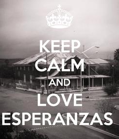 Poster: KEEP CALM AND LOVE ESPERANZAS