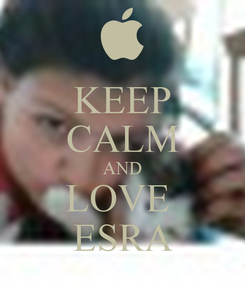 Poster: KEEP CALM AND LOVE  ESRA