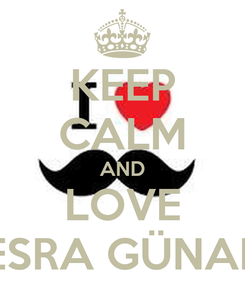 Poster: KEEP CALM AND LOVE ESRA GÜNAL