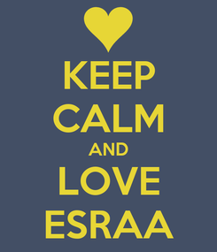 Poster: KEEP CALM AND LOVE ESRAA