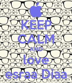 Poster: KEEP CALM AND love esraa Diaa