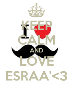 Poster: KEEP CALM AND LOVE ESRAA'<3