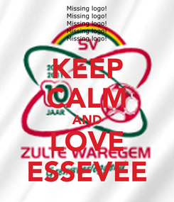Poster: KEEP CALM AND LOVE ESSEVEE