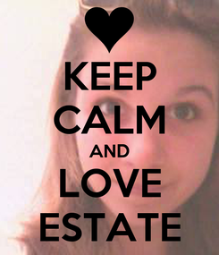 Poster: KEEP CALM AND LOVE ESTATE