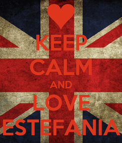 Poster: KEEP CALM AND LOVE ESTEFANIA