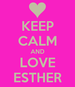 Poster: KEEP CALM AND LOVE ESTHER