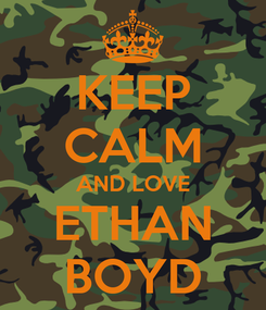 Poster: KEEP CALM AND LOVE ETHAN BOYD