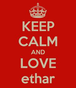 Poster: KEEP CALM AND LOVE ethar