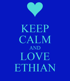 Poster: KEEP CALM AND LOVE ETHIAN