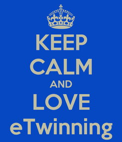 Poster: KEEP CALM AND LOVE eTwinning