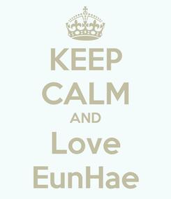 Poster: KEEP CALM AND Love EunHae