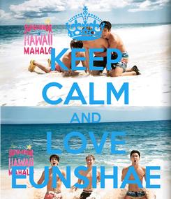 Poster: KEEP CALM AND LOVE EUNSIHAE