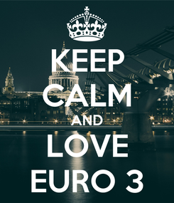 Poster: KEEP CALM AND LOVE EURO 3