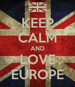Poster: KEEP CALM AND LOVE EUROPE