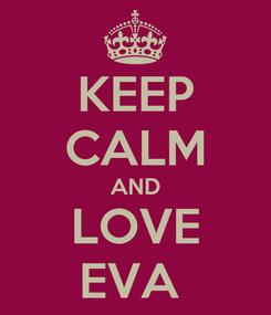 Poster: KEEP CALM AND LOVE EVA