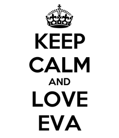 Poster: KEEP CALM AND LOVE EVA