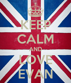 Poster: KEEP CALM AND LOVE EVAN