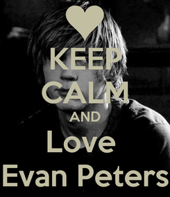 Poster: KEEP CALM AND Love  Evan Peters