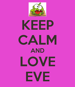 Poster: KEEP CALM AND LOVE EVE
