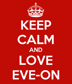 Poster: KEEP CALM AND LOVE EVE-ON
