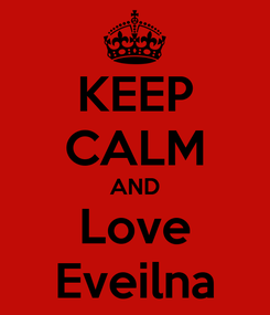 Poster: KEEP CALM AND Love Eveilna