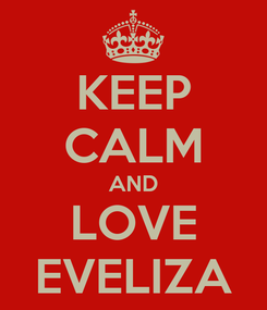Poster: KEEP CALM AND LOVE EVELIZA