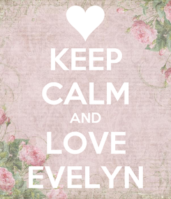 Poster: KEEP CALM AND LOVE EVELYN