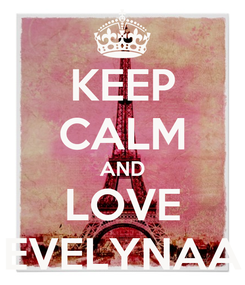 Poster: KEEP CALM AND LOVE EVELYNAA