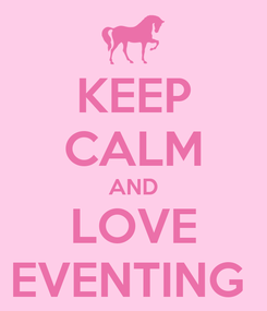 Poster: KEEP CALM AND LOVE EVENTING