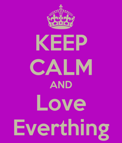 Poster: KEEP CALM AND Love Everthing