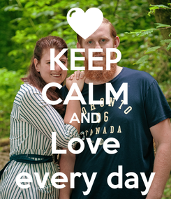 Poster: KEEP CALM AND Love every day