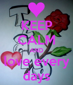 Poster: KEEP CALM AND love every days