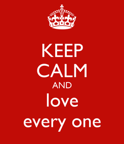 Poster: KEEP CALM AND love every one