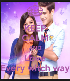 Poster: KEEP CALM AND Love Every witch way