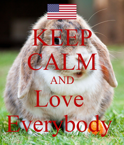 Poster: KEEP CALM AND Love  Everybody