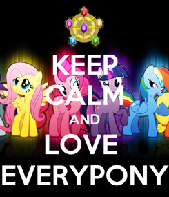 Poster: KEEP CALM AND LOVE  EVERYPONY