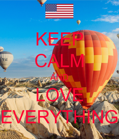 Poster: KEEP CALM AND LOVE EVERYTHING