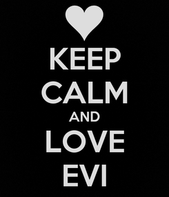 Poster: KEEP CALM AND LOVE EVI