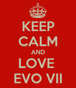 Poster: KEEP CALM AND LOVE  EVO VII