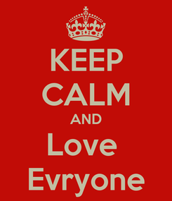 Poster: KEEP CALM AND Love  Evryone