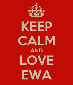 Poster: KEEP CALM AND LOVE EWA