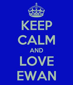 Poster: KEEP CALM AND LOVE EWAN
