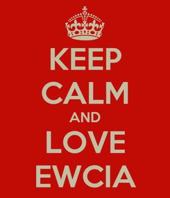 Poster: KEEP CALM AND LOVE EWCIA