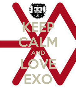 Poster: KEEP CALM AND LOVE EXO