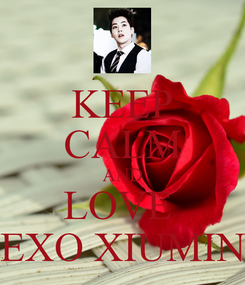 Poster: KEEP CALM AND LOVE  EXO XIUMIN
