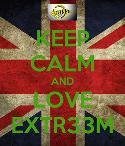 Poster: KEEP CALM AND LOVE EXTR33M