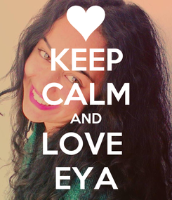 Poster: KEEP CALM AND LOVE  EYA