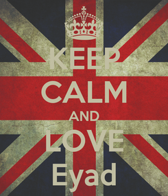Poster: KEEP CALM AND LOVE Eyad
